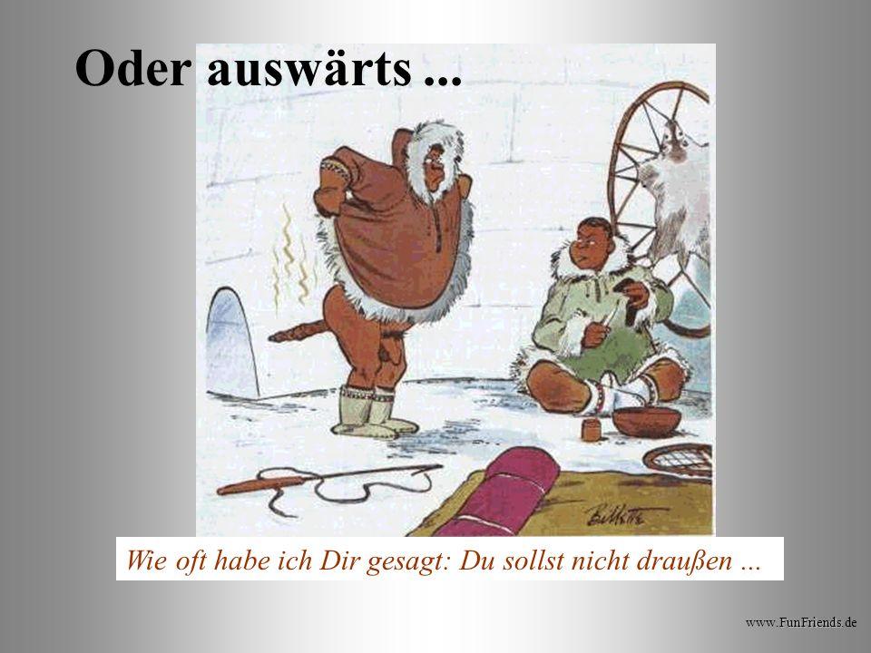 FunFriends www.FunFriends.de verteilt durch www.funmail2u.dewww.funmail2u.de Oder gleich so...