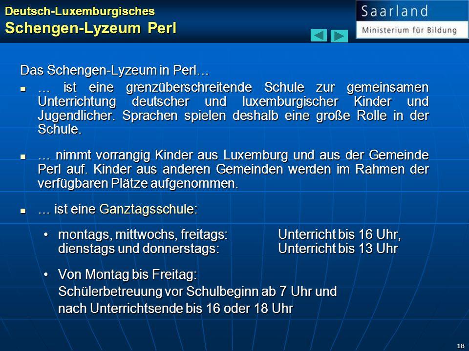 18 Das Schengen-Lyzeum in Perl… … ist eine grenzüberschreitende Schule zur gemeinsamen Unterrichtung deutscher und luxemburgischer Kinder und Jugendli