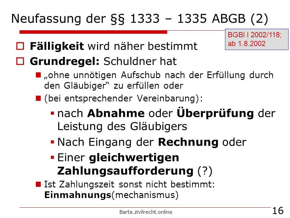 Barta.zivilrecht.online 16 Neufassung der §§ 1333 – 1335 ABGB (2) Fälligkeit wird näher bestimmt Grundregel: Schuldner hat ohne unnötigen Aufschub nac