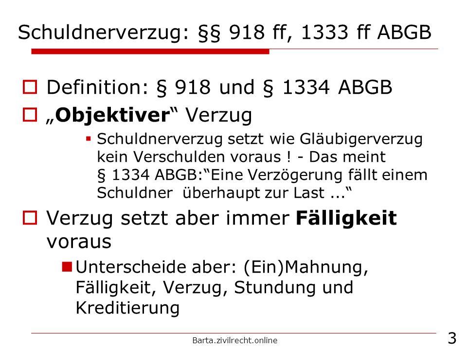 Barta.zivilrecht.online 14 Nach § 1417 iVm § 904 und § 1334 ABGB sind zwei Zeitpunkte zu unterscheiden Einmahnung = Fälligstellung führt Fälligkeit herbei formfrei, auch befristet, enthält klares Leistungsbegehren Eintritt des Verzugs … mit Ablauf des dem Zugang der Einmahnung folgenden Tages; § 1334 ABGB Fälligstellung (= Einmahnung), Fälligkeit, Verzug Siehe Skizze: Fälligkeit und Verzug