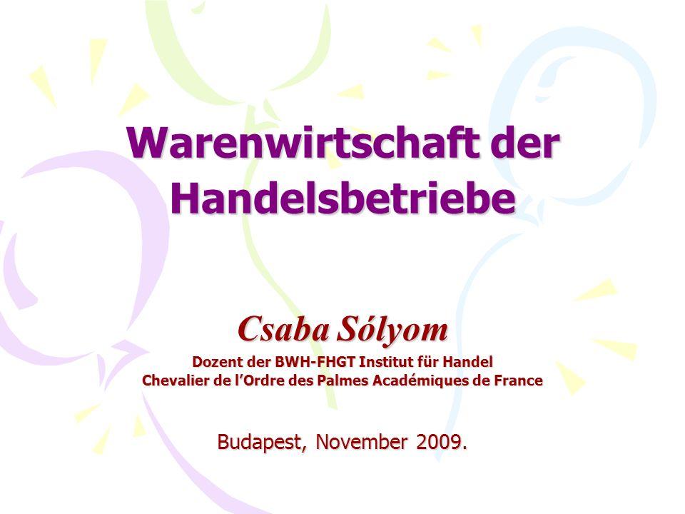 Warenwirtschaft der Handelsbetriebe Csaba Sólyom Dozent der BWH-FHGT Institut für Handel Chevalier de lOrdre des Palmes Académiques de France Budapest