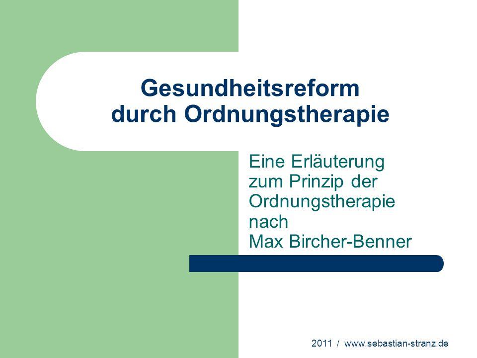2011 / www.sebastian-stranz.de Gesundheitsreform durch Ordnungstherapie Eine Erläuterung zum Prinzip der Ordnungstherapie nach Max Bircher-Benner