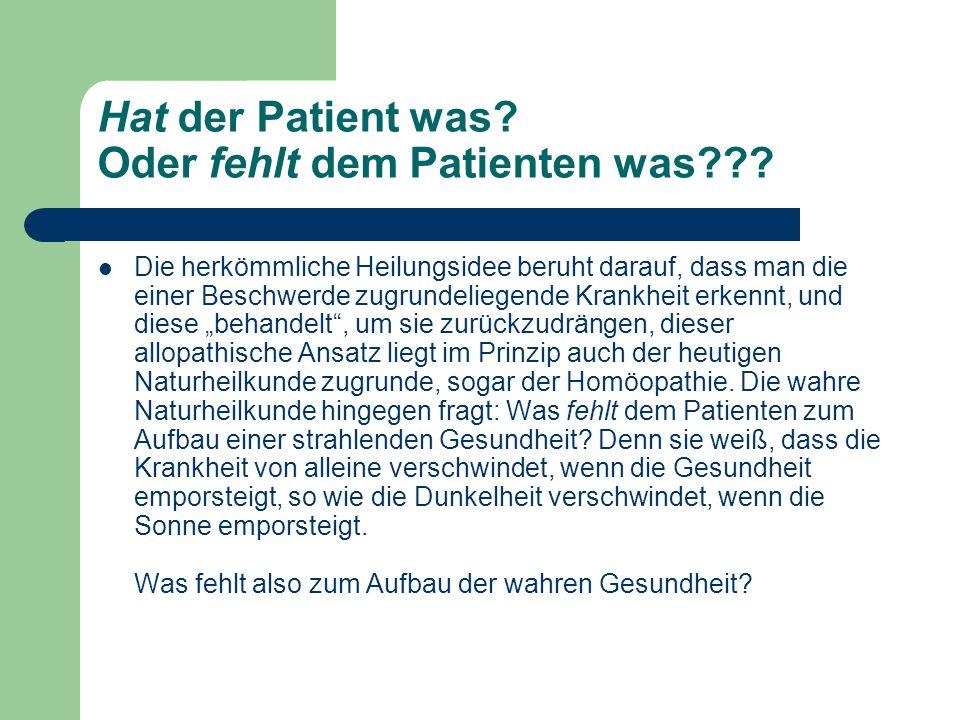 Hat der Patient was? Oder fehlt dem Patienten was??? Die herkömmliche Heilungsidee beruht darauf, dass man die einer Beschwerde zugrundeliegende Krank