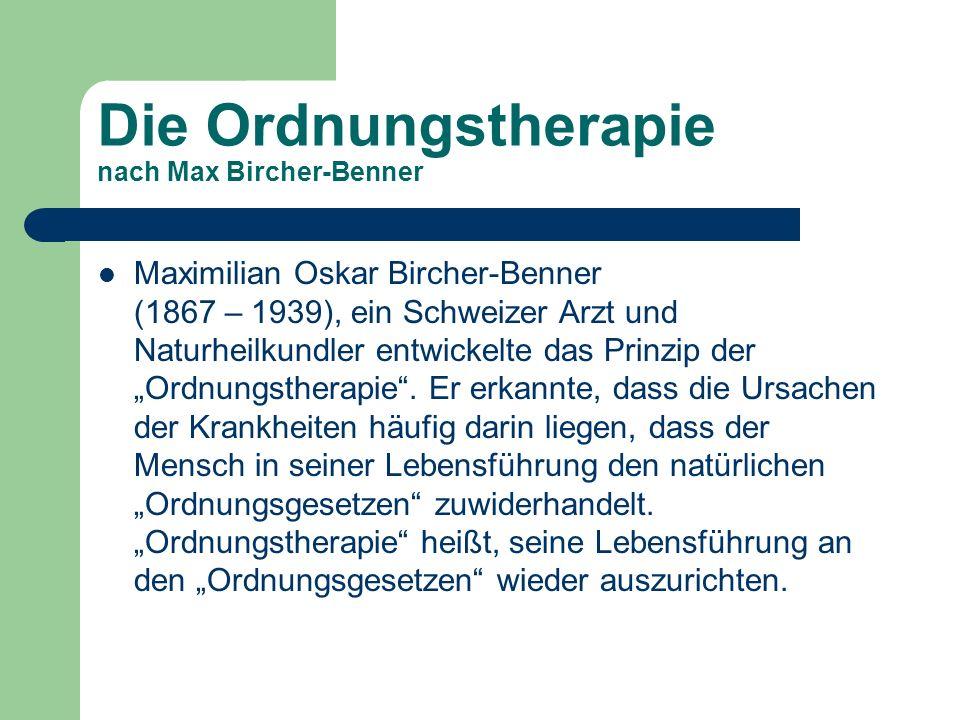 Die Ordnungstherapie nach Max Bircher-Benner Maximilian Oskar Bircher-Benner (1867 – 1939), ein Schweizer Arzt und Naturheilkundler entwickelte das Pr