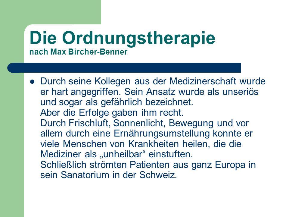 Die Ordnungstherapie nach Max Bircher-Benner Durch seine Kollegen aus der Medizinerschaft wurde er hart angegriffen. Sein Ansatz wurde als unseriös un