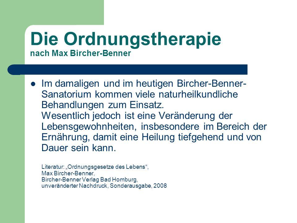 Die Ordnungstherapie nach Max Bircher-Benner Im damaligen und im heutigen Bircher-Benner- Sanatorium kommen viele naturheilkundliche Behandlungen zum
