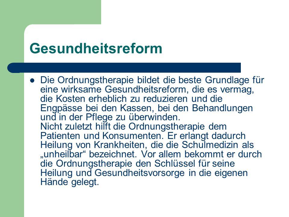 Gesundheitsreform Die Ordnungstherapie bildet die beste Grundlage für eine wirksame Gesundheitsreform, die es vermag, die Kosten erheblich zu reduzier