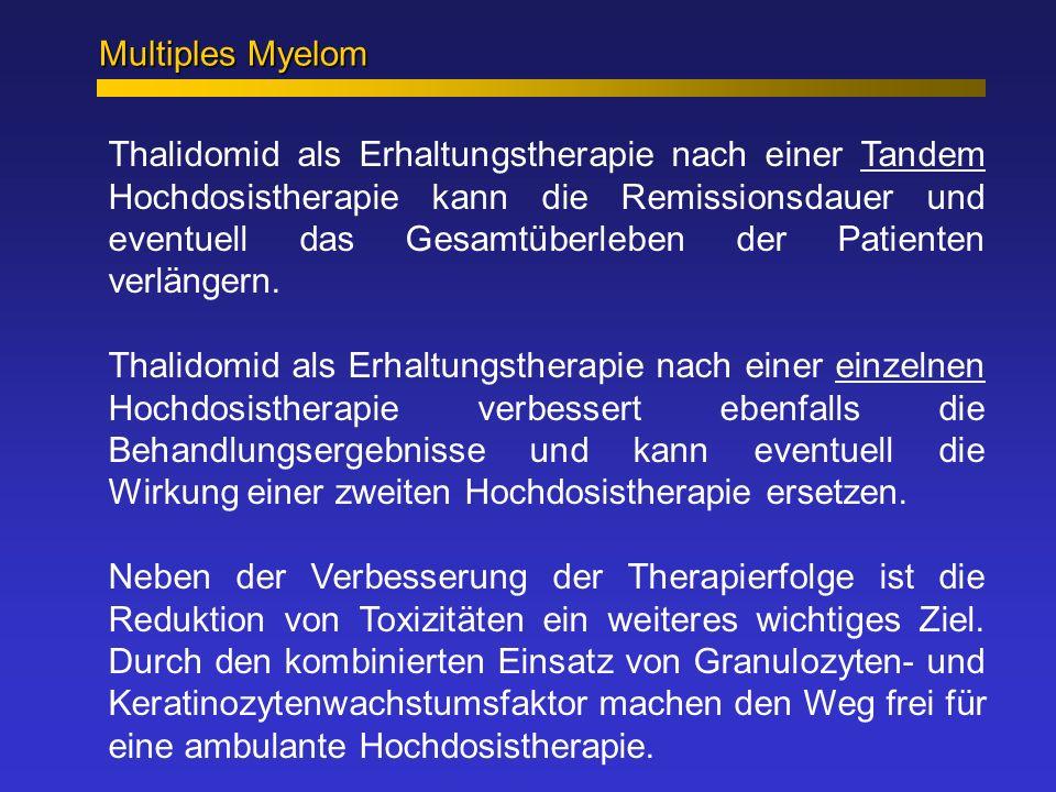 Multiples Myelom Thalidomid als Erhaltungstherapie nach einer Tandem Hochdosistherapie kann die Remissionsdauer und eventuell das Gesamtüberleben der