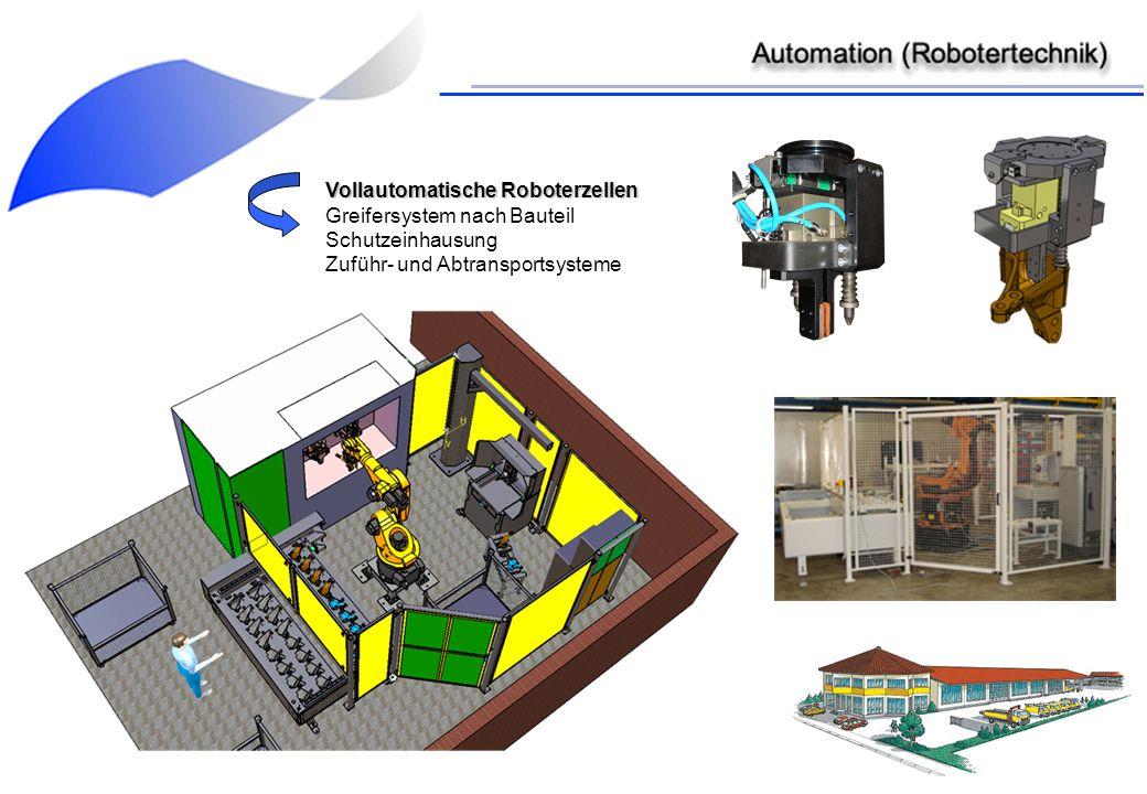 Vollautomatische Roboterzellen Vollautomatische Roboterzellen Greifersystem nach Bauteil Schutzeinhausung Zuführ- und Abtransportsysteme