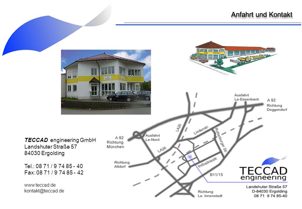 TECCAD engineering GmbH Landshuter Straße 57 84030 Ergolding Tel.: 08 71 / 9 74 85 - 40 Fax: 08 71 / 9 74 85 - 42 www.teccad.de kontakt@teccad.de