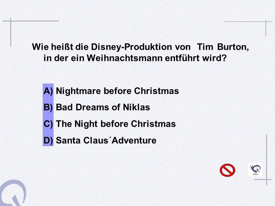 Wie heißt die Disney-Produktion vonTim Burton, in der ein Weihnachtsmann entführt wird? A) Nightmare before Christmas B) Bad Dreams of Niklas C) The N
