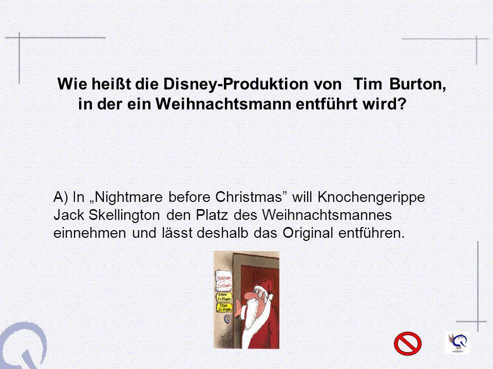 Wie heißt die Disney-Produktion vonTim Burton, in der ein Weihnachtsmann entführt wird? A) In Nightmare before Christmas will Knochengerippe Jack Skel