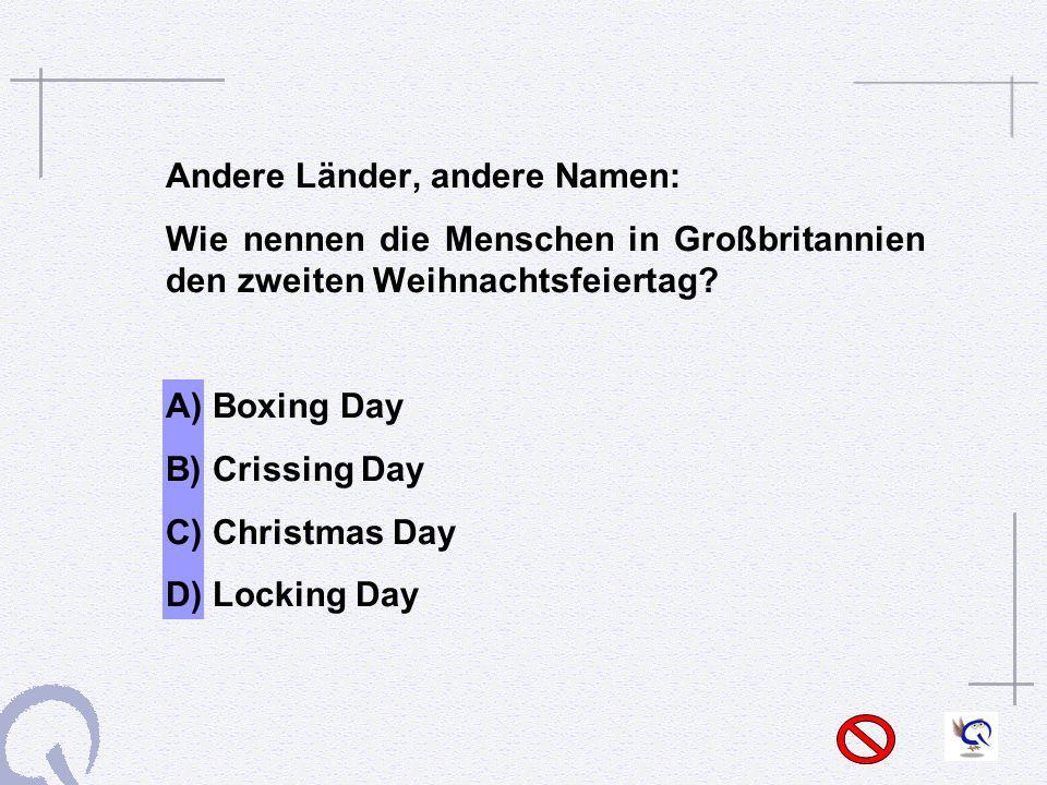 Andere Länder, andere Namen: Wie nennen die Menschen in Großbritannien den zweiten Weihnachtsfeiertag? A) Boxing Day B) Crissing Day C) Christmas Day