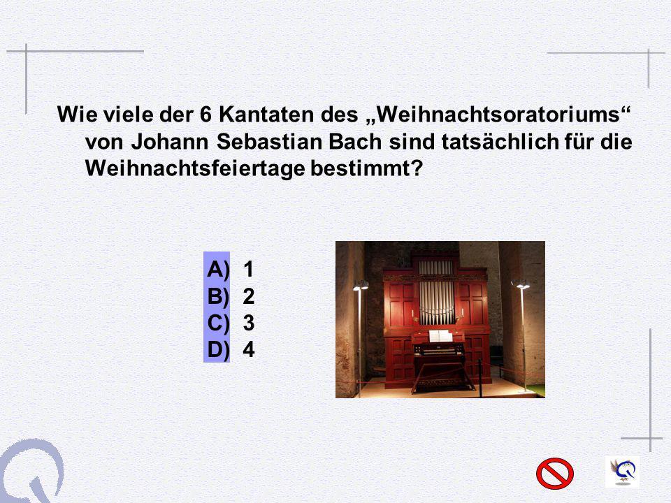 Wie viele der 6 Kantaten des Weihnachtsoratoriums von Johann Sebastian Bach sind tatsächlich für die Weihnachtsfeiertage bestimmt? A) 1 B) 2 C) 3 D) 4