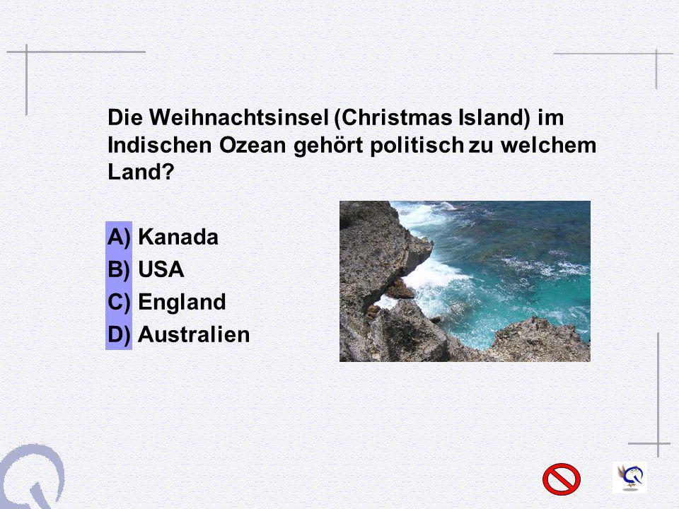 Die Weihnachtsinsel (Christmas Island) im Indischen Ozean gehört politisch zu welchem Land? A) Kanada B) USA C) England D) Australien