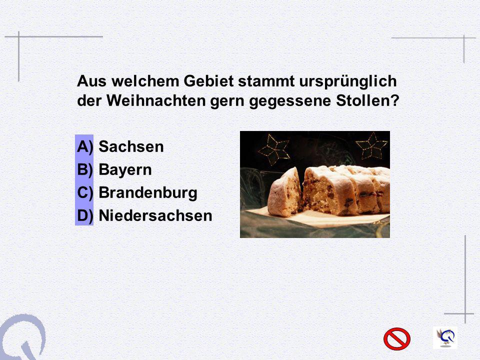 Aus welchem Gebiet stammt ursprünglich der Weihnachten gern gegessene Stollen? A) Sachsen B) Bayern C) Brandenburg D) Niedersachsen