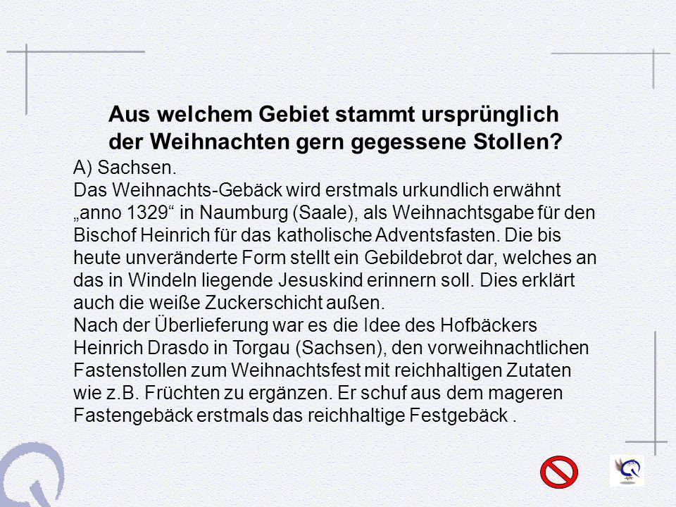 Aus welchem Gebiet stammt ursprünglich der Weihnachten gern gegessene Stollen? A) Sachsen. Das Weihnachts-Gebäck wird erstmals urkundlich erwähnt anno