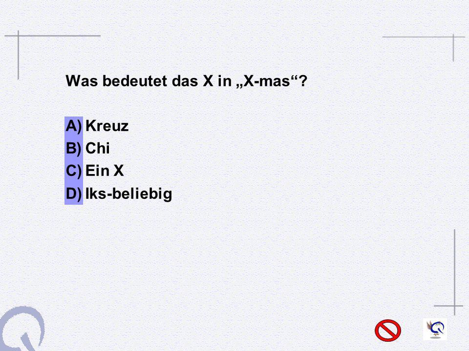 Was bedeutet das X in X-mas? A)Kreuz B)Chi C)Ein X D)Iks-beliebig