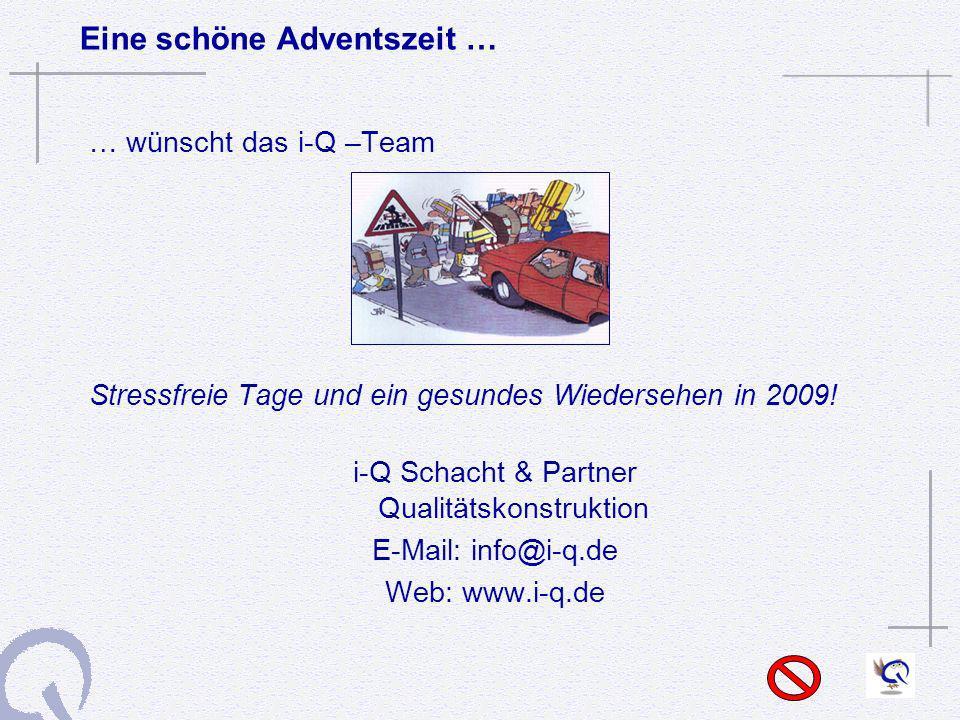 Eine schöne Adventszeit … … wünscht das i-Q –Team Stressfreie Tage und ein gesundes Wiedersehen in 2009! i-Q Schacht & Partner Qualitätskonstruktion E