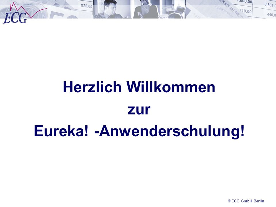 © ECG GmbH Berlin Herzlich Willkommen zur Eureka! -Anwenderschulung!