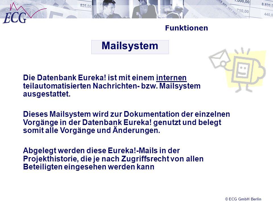 © ECG GmbH Berlin Funktionen Die Datenbank Eureka! ist mit einem internen teilautomatisierten Nachrichten- bzw. Mailsystem ausgestattet. Dieses Mailsy
