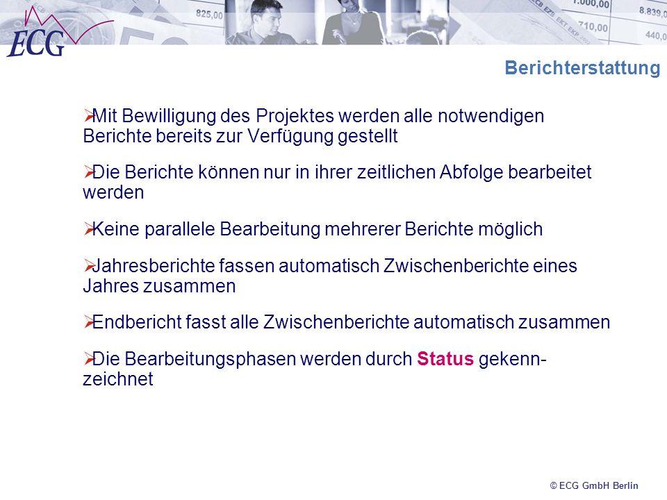 © ECG GmbH Berlin Berichterstattung Mit Bewilligung des Projektes werden alle notwendigen Berichte bereits zur Verfügung gestellt Die Berichte können