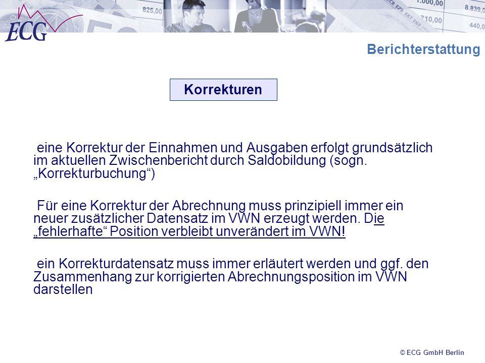 © ECG GmbH Berlin Berichterstattung eine Korrektur der Einnahmen und Ausgaben erfolgt grundsätzlich im aktuellen Zwischenbericht durch Saldobildung (s