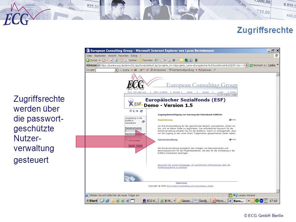© ECG GmbH Berlin Nutzerverwaltung Die Nutzerverwaltung verwaltet: Angaben zum Antragsteller/Projektträger Logins und Passworte der Nutzer Legitimation (Unterschrift) der Nutzer Rechte der Nutzer