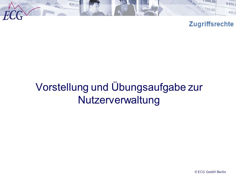 © ECG GmbH Berlin Zugriffsrechte Vorstellung und Übungsaufgabe zur Nutzerverwaltung