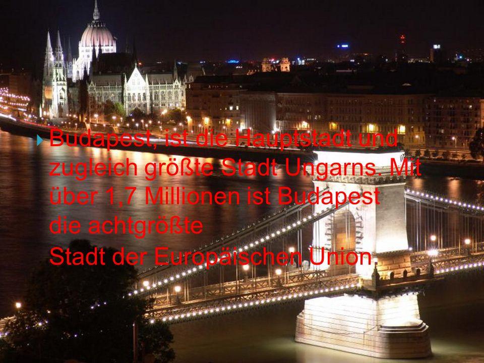 Budapest, ist die Hauptstadt und zugleich größte Stadt Ungarns.
