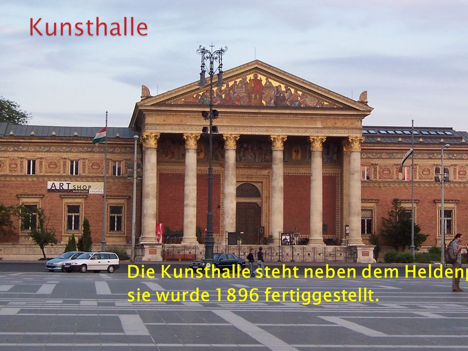 Die Kunsthalle steht neben dem Heldenplatz sie wurde 1896 fertiggestellt.