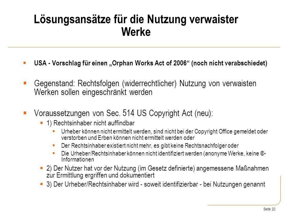 Seite 20 USA - Vorschlag für einen Orphan Works Act of 2006 (noch nicht verabschiedet) Gegenstand: Rechtsfolgen (widerrechtlicher) Nutzung von verwaisten Werken sollen eingeschränkt werden Voraussetzungen von Sec.