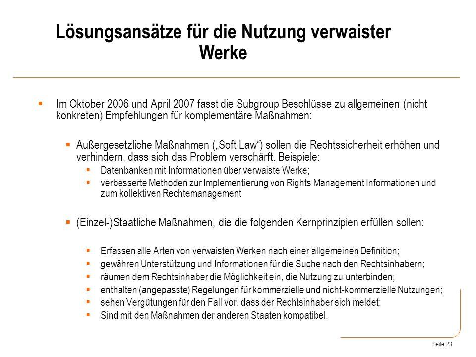 Seite 23 Im Oktober 2006 und April 2007 fasst die Subgroup Beschlüsse zu allgemeinen (nicht konkreten) Empfehlungen für komplementäre Maßnahmen: Außergesetzliche Maßnahmen (Soft Law) sollen die Rechtssicherheit erhöhen und verhindern, dass sich das Problem verschärft.