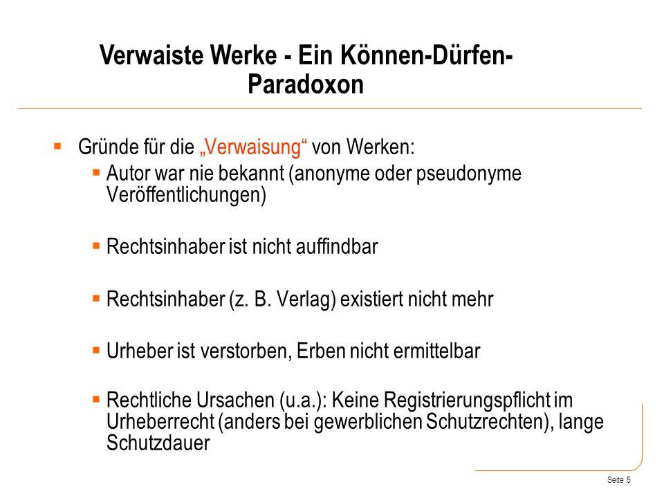 Seite 5 Gründe für die Verwaisung von Werken: Autor war nie bekannt (anonyme oder pseudonyme Veröffentlichungen) Rechtsinhaber ist nicht auffindbar Rechtsinhaber (z.
