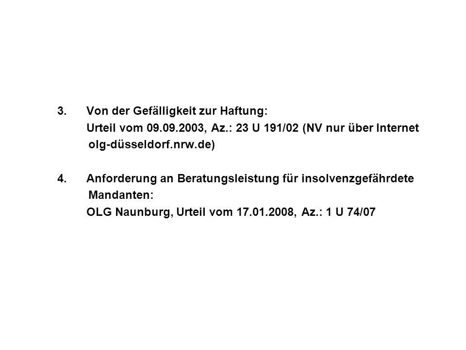 3.Von der Gefälligkeit zur Haftung: Urteil vom 09.09.2003, Az.: 23 U 191/02 (NV nur über Internet olg-düsseldorf.nrw.de) 4.Anforderung an Beratungslei