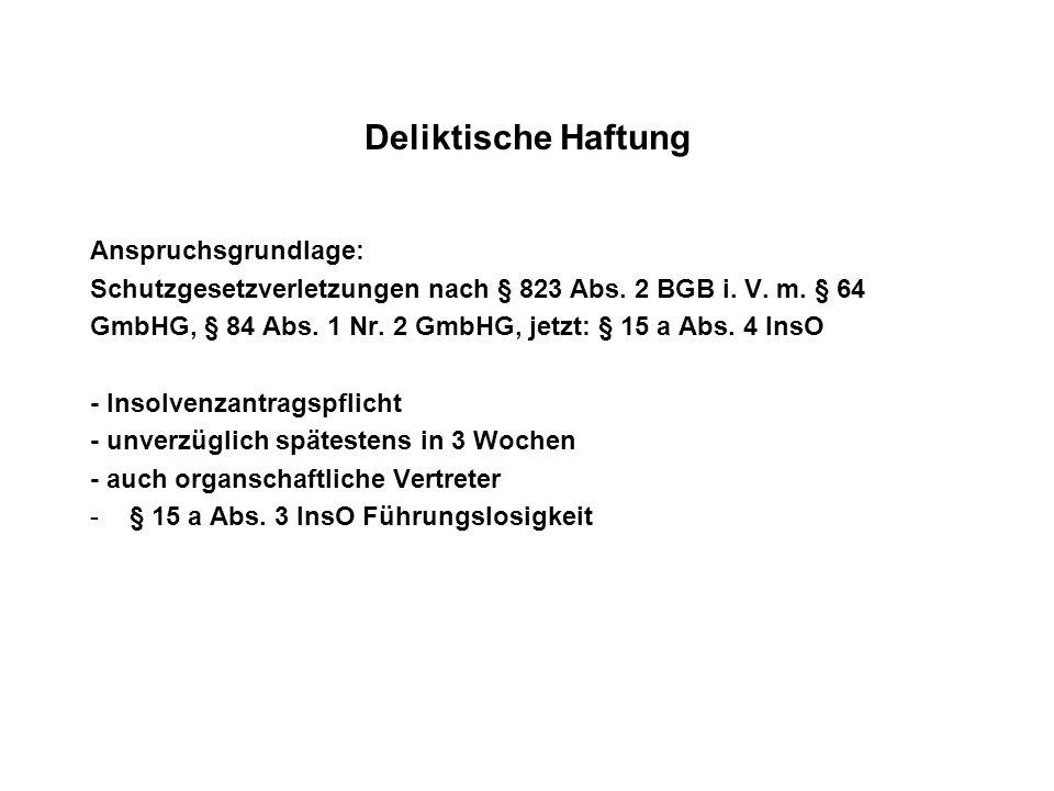 Deliktische Haftung Anspruchsgrundlage: Schutzgesetzverletzungen nach § 823 Abs. 2 BGB i. V. m. § 64 GmbHG, § 84 Abs. 1 Nr. 2 GmbHG, jetzt: § 15 a Abs