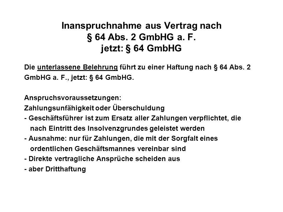 Inanspruchnahme aus Vertrag nach § 64 Abs. 2 GmbHG a. F. jetzt: § 64 GmbHG Die unterlassene Belehrung führt zu einer Haftung nach § 64 Abs. 2 GmbHG a.
