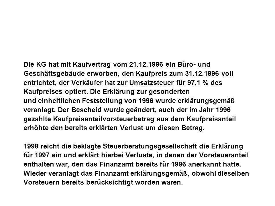 Die KG hat mit Kaufvertrag vom 21.12.1996 ein Büro- und Geschäftsgebäude erworben, den Kaufpreis zum 31.12.1996 voll entrichtet, der Verkäufer hat zur