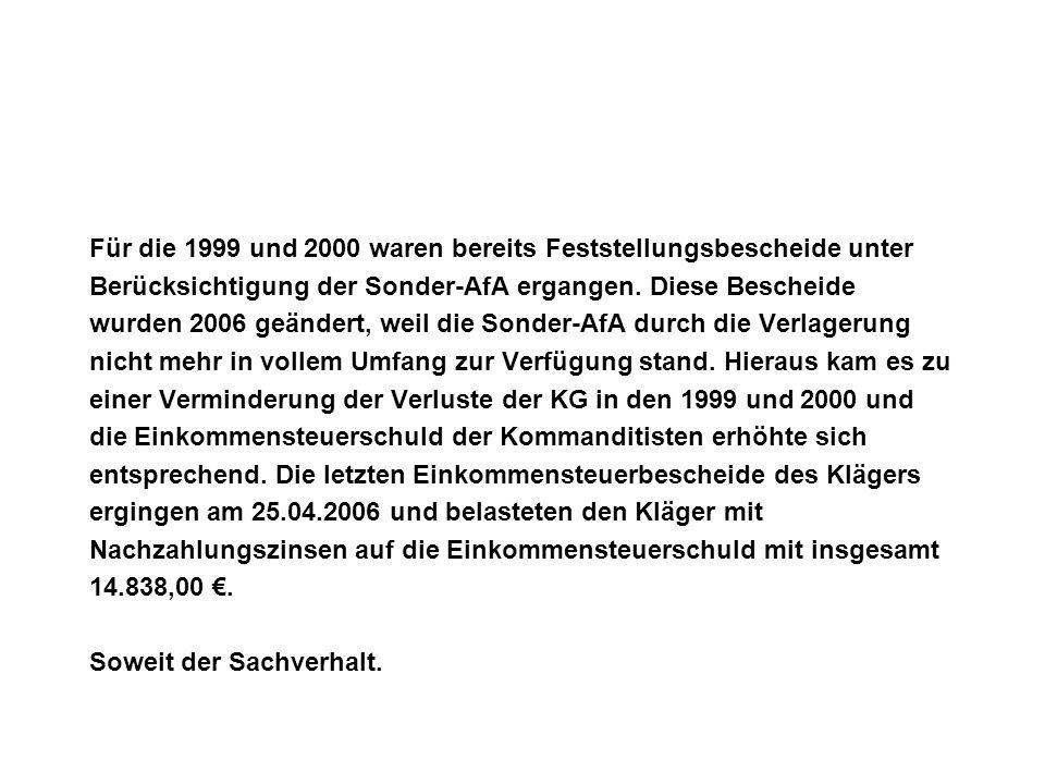 Für die 1999 und 2000 waren bereits Feststellungsbescheide unter Berücksichtigung der Sonder-AfA ergangen. Diese Bescheide wurden 2006 geändert, weil