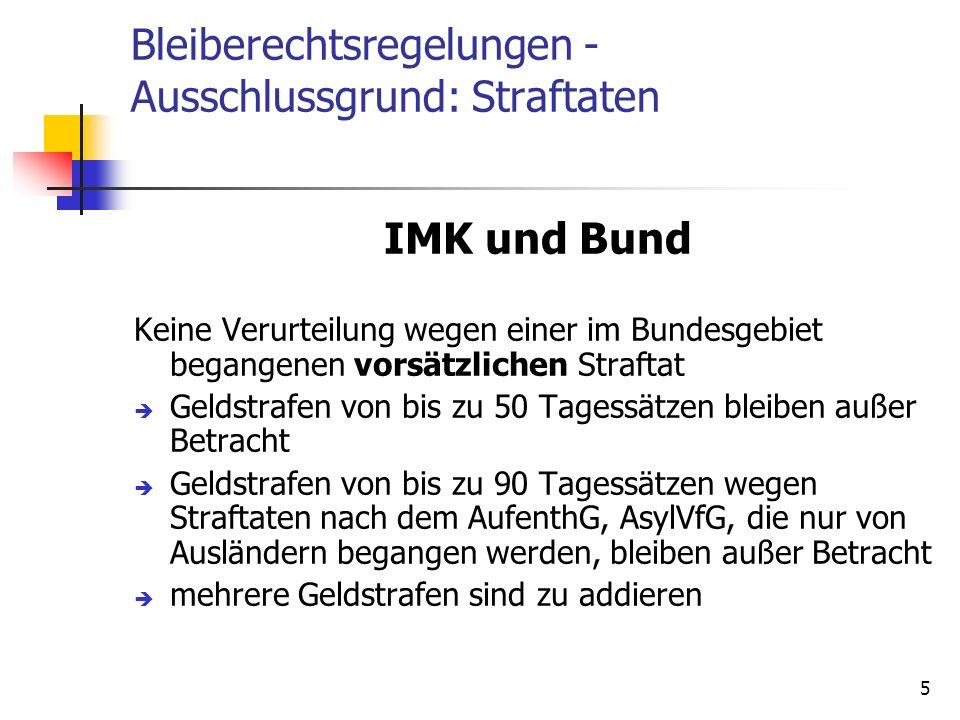 5 Bleiberechtsregelungen - Ausschlussgrund: Straftaten IMK und Bund Keine Verurteilung wegen einer im Bundesgebiet begangenen vorsätzlichen Straftat G