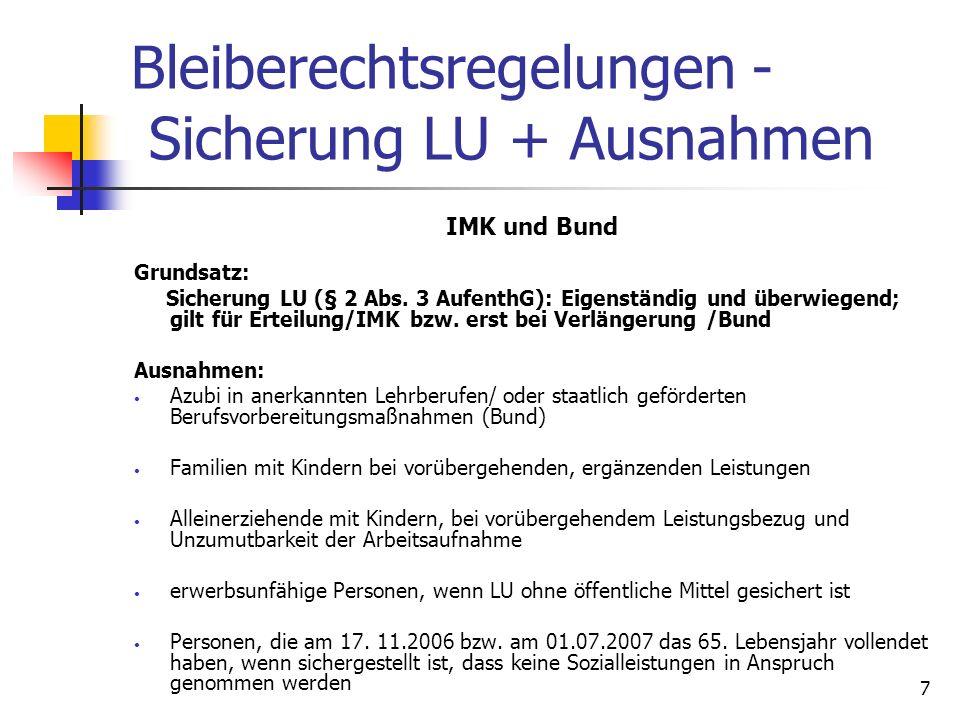 7 Bleiberechtsregelungen - Sicherung LU + Ausnahmen IMK und Bund Grundsatz: Sicherung LU (§ 2 Abs. 3 AufenthG): Eigenständig und überwiegend; gilt für