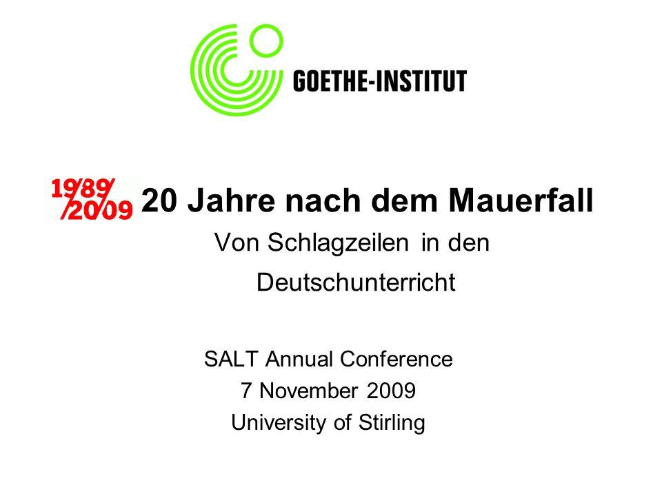 20 Jahre nach dem Mauerfall Von Schlagzeilen in den Deutschunterricht SALT Annual Conference 7 November 2009 University of Stirling