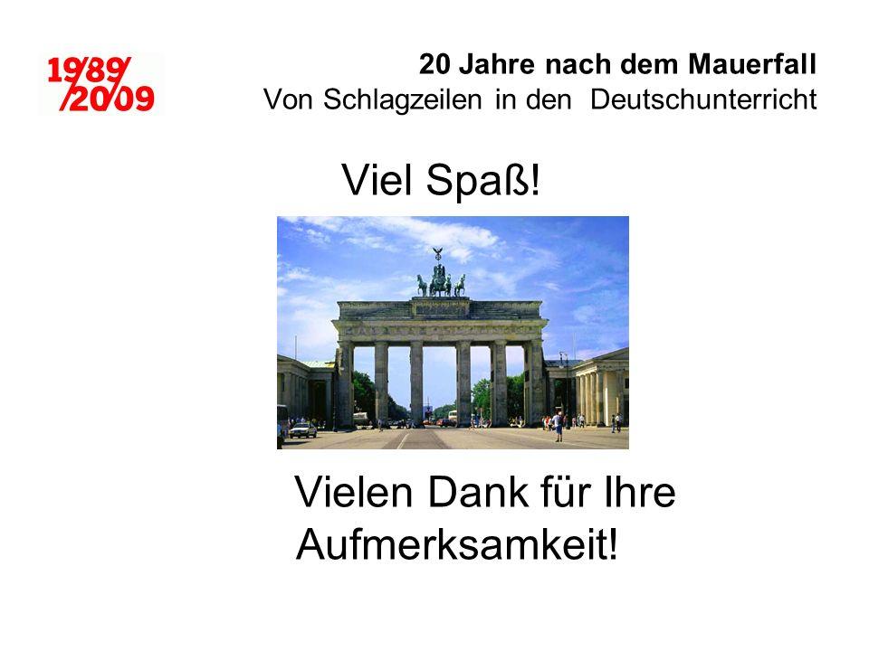 20 Jahre nach dem Mauerfall Von Schlagzeilen in den Deutschunterricht Viel Spaß.