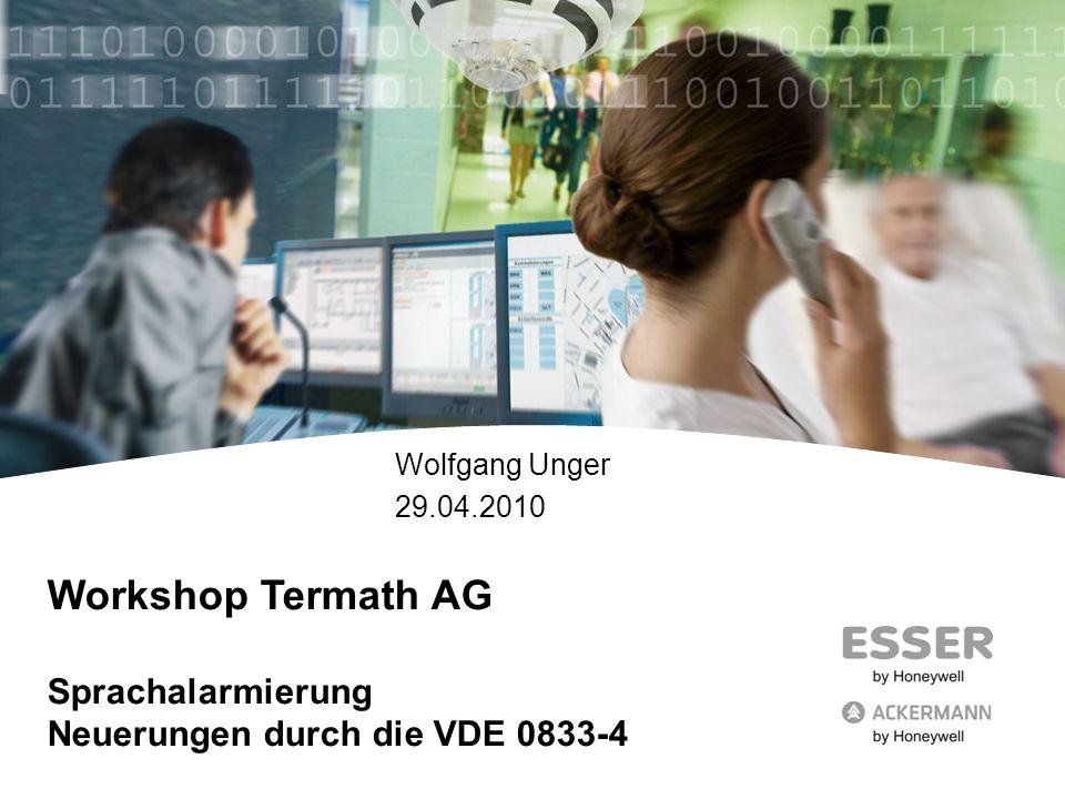 Workshop Termath AG Sprachalarmierung Neuerungen durch die VDE 0833-4 Wolfgang Unger 29.04.2010