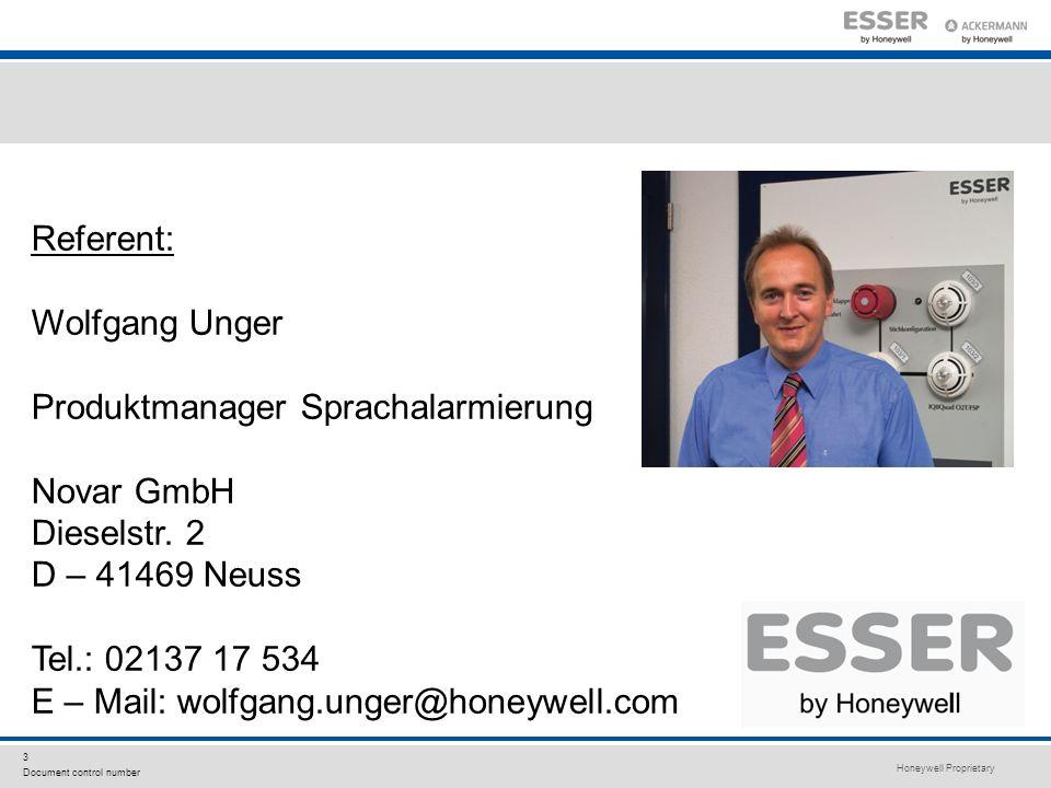Honeywell Proprietary 3 Document control number Referent: Wolfgang Unger Produktmanager Sprachalarmierung Novar GmbH Dieselstr. 2 D – 41469 Neuss Tel.