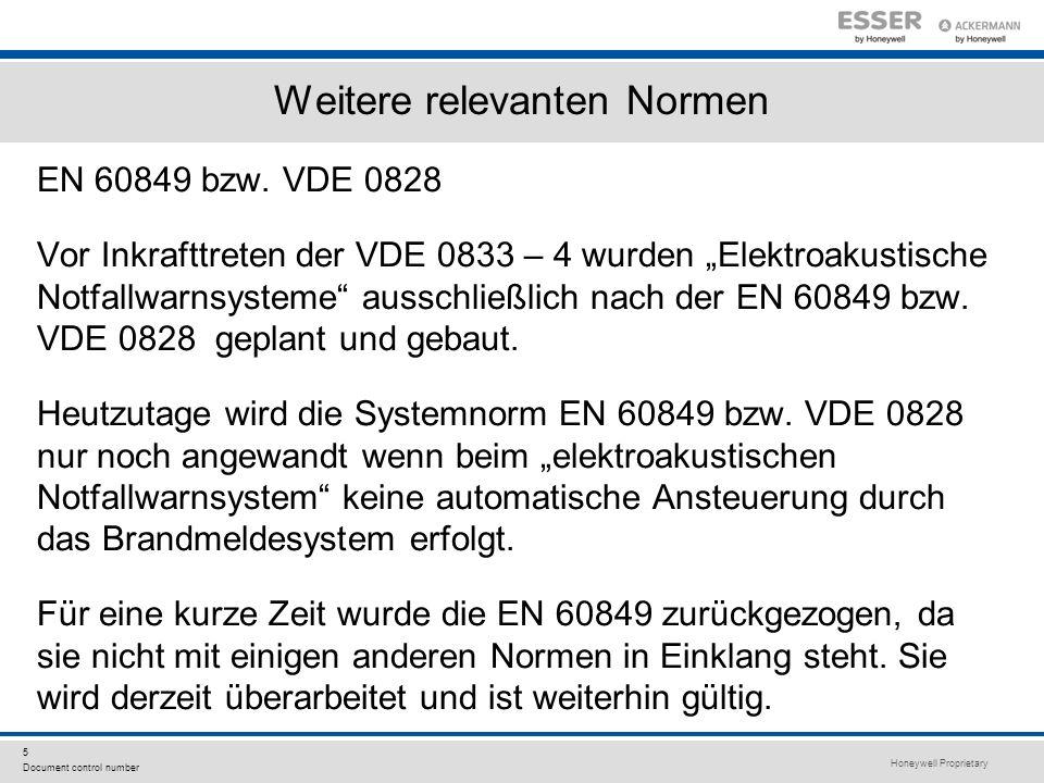 Honeywell Proprietary 5 Document control number Weitere relevanten Normen EN 60849 bzw. VDE 0828 Vor Inkrafttreten der VDE 0833 – 4 wurden Elektroakus