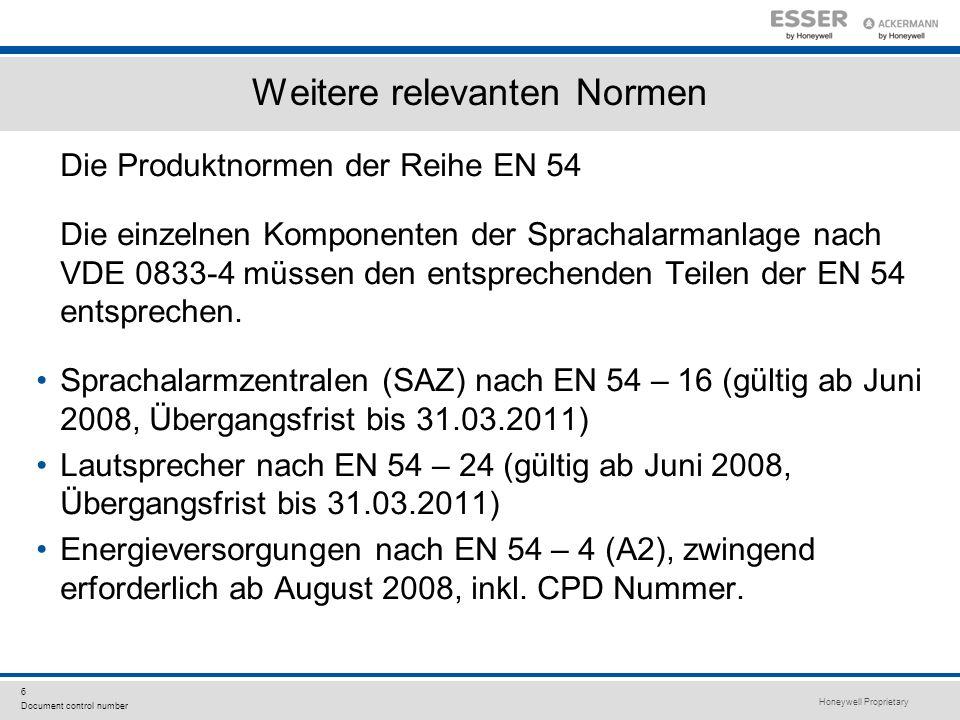 Honeywell Proprietary 6 Document control number Weitere relevanten Normen Die Produktnormen der Reihe EN 54 Die einzelnen Komponenten der Sprachalarma