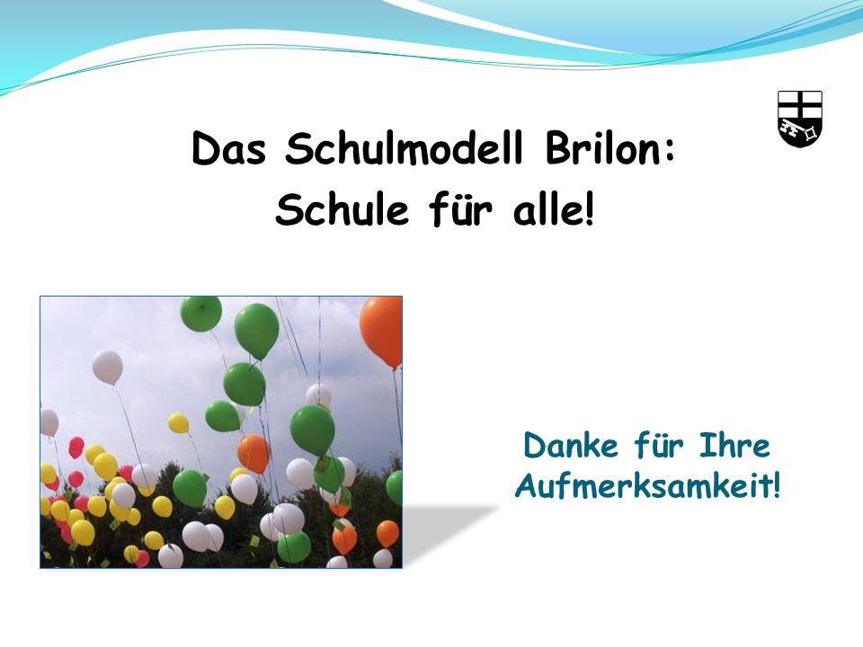 Danke für Ihre Aufmerksamkeit! Das Schulmodell Brilon: Schule für alle!