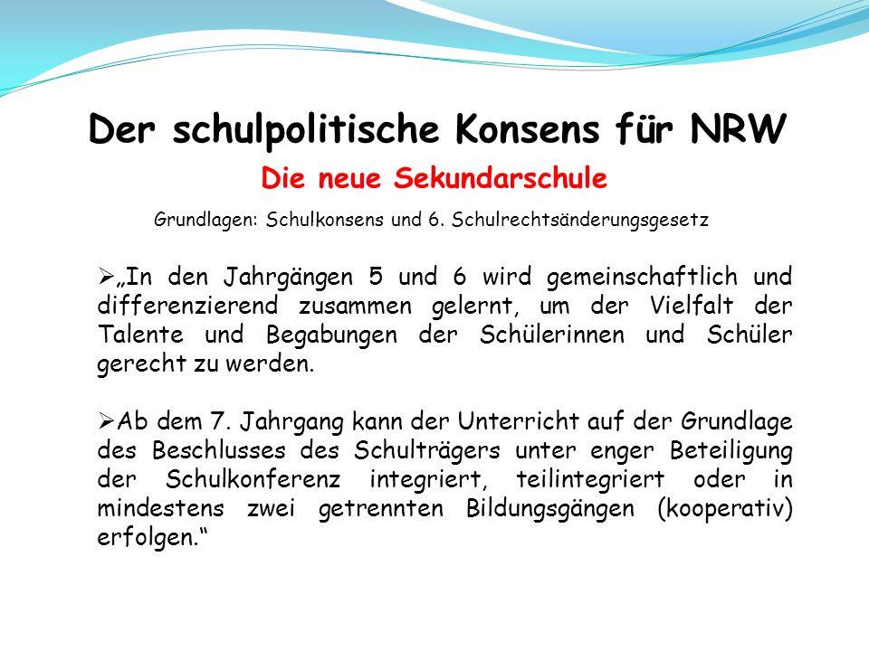 Der schulpolitische Konsens für NRW Die neue Sekundarschule Grundlagen: Schulkonsens und 6.