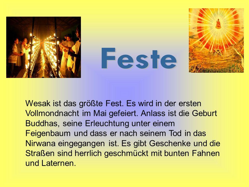 Wesak ist das größte Fest. Es wird in der ersten Vollmondnacht im Mai gefeiert. Anlass ist die Geburt Buddhas, seine Erleuchtung unter einem Feigenbau